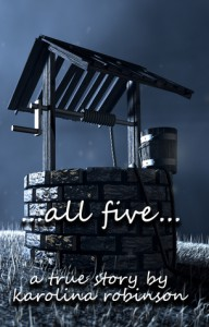 ...all five...: a true story - Karolina Robinson