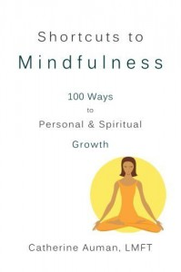 Shortcuts to Mindfulness: 100 Ways to Personal and Spiritual Growth by Auman LMFT, Catherine(July 6, 2014) Paperback - Catherine Auman LMFT