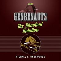 The Shootout Solution: Genrenauts Episode 1 - Michael R. Underwood, Mary Robinette Kowal, Macmillan Audio