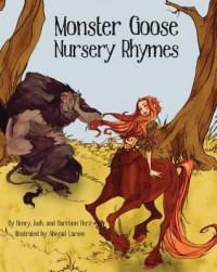 Monster Goose Nursery Rhymes - Henry L. Herz, Josh Herz, Harrison Herz, Abigail Larson