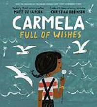 Carmela Full of Wishes - Matt de la Pena, Christian Robinson