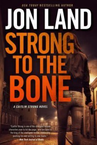 Strong to the Bone (Caitlin Strong Novels) - Jon Land