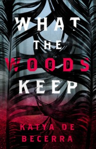 What the Woods Keep - Katya de Becerra