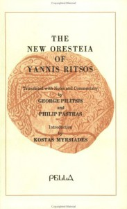 The New Oresteia of Yannis Ritsos - Philip Pastras, George Pilitsis, Giannees Ritsos, Giannees Ritsos