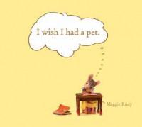 I Wish I Had a Pet - Maggie Rudy