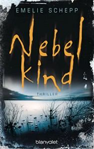 Nebelkind: Thriller - Emelie Schepp, Annika Krummacher