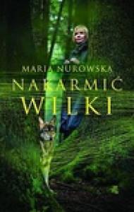 Nakarmić Wilki - Maria Nurowska