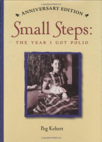 Small Steps: The Year I Got Polio (Anniversary Edition) - Peg Kehret
