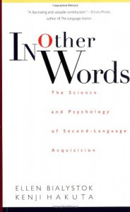 In Other Words: The Science And Psychology Of Second-language Acquisition - Ellen Bialystok, Kenji Hakuta
