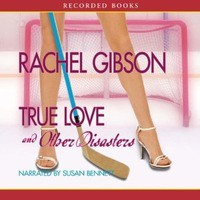True Love and Other Disasters (Chinooks Hockey Team, #4) - Rachel Gibson,  Susan Bennett