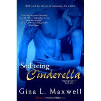 Seducing Cinderella (Fighting for Love, #1) - Gina L. Maxwell