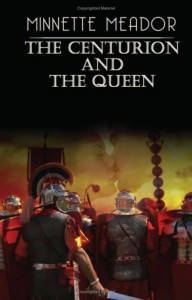The Centurion and the Queen - Minnette Meador
