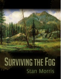 Surviving the Fog - Stan Morris