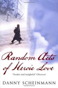 Random Acts Of Heroic Love - Danny Scheinmann