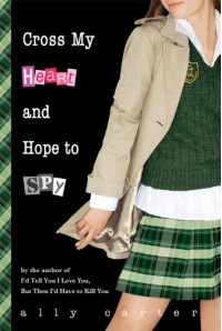 Cross My Heart and Hope to Spy - Ally Carter