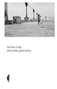 Gdzieś dalej, gdzie indziej - Dariusz Czaja