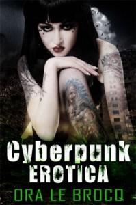 Cyberpunk Erotica - Ora Le Brocq