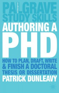 Authoring a Ph.D.: How to Plan, Draft, Write and Finish a Doctoral Thesis or Dissertation - Patrick Dunleavy