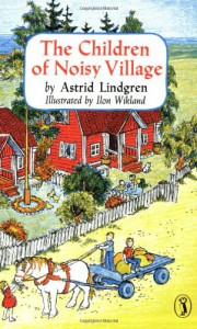 The Children of Noisy Village - Astrid Lindgren, Ilon Wikland, Florence Lamborn
