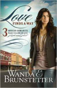 Love Finds a Way: 3 Modern Romances Make Falling in Love Simple and Sweet - Wanda E. Brunstetter