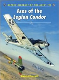 Aces of the Legion Condor - Robert Forsyth, Jim Laurier