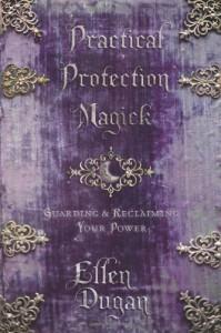 Practical Protection Magick: Guarding & Reclaiming Your Power - Ellen Dugan