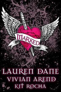 Marked - Lauren Dane,  Vivian Arend,  Kit Rocha