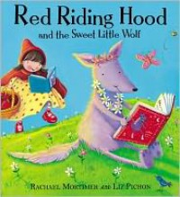 Red Riding Hood and the Sweet Little Wolf. by Rachael Mortimer, Liz Pichon - Rachael Mortimer