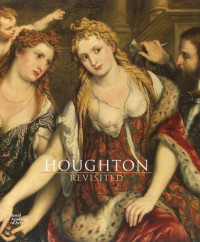 Houghton Revisited: The Walpole Masterpieces from Catherine the Great's Hermitage - Larissa Dukelskaya, John Harris, Andrew Moore, Thierry Morel