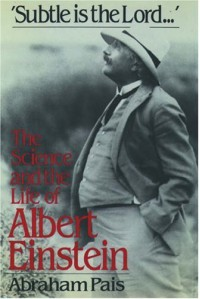 Subtle is the Lord: The Science and the Life of Albert Einstein - Abraham Pais