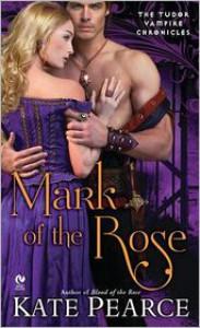 Mark of the Rose: The Tudor Vampire Chronicles - Kate Pearce