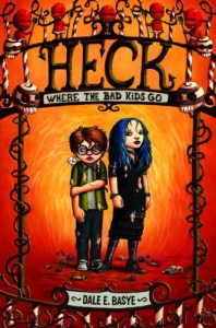 Heck: Where the Bad Kids Go - Dale E. Basye