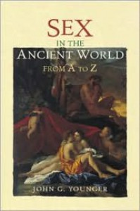Sex in the Ancient World from A to Z - John Younger