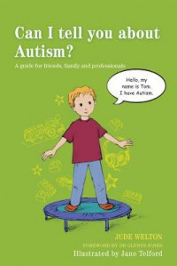 Can I Tell You about Autism?: A Guide for Friends, Family and Professionals - Jude Welton, Jane Telford