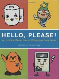 Hello, Please!: Very Helpful Super Kawaii Characters from Japan - Matt Alt, Hiroko Yoda