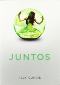Juntos (Juntos, #1) - Ally Condie, Rosa Pérez, Theresa Evangelista, Samantha Aide