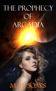 The Prophecy of Arcadia (Arcadian Wars) - M. H. Soars