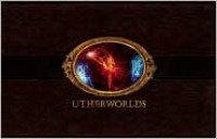 Utherworlds: The Art of Philip Straub - Philip Straub, Johnson Wade, Philip Straub, Mark Snoswell, Daniel P. Wade