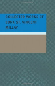 Collected Works Of Edna St. Vincent Millay - Edna St. Vincent Millay