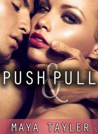 Push & Pull (Push, #1) - Maya Tayler