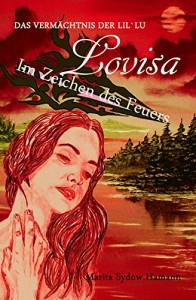 Lovisa - Das Vermächtnis der Lil`Lu: Im Zeichen des Feuers - Marita Sydow Hamann