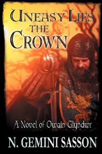 Uneasy Lies the Crown, A Novel of Owain Glyndwr - N. Gemini Sasson