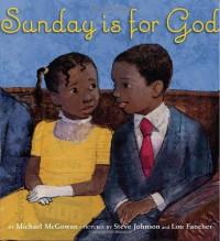 Sunday Is for God - Michael McGowan, Lou Fancher, Steve Johnson