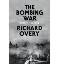 The Bombing War: Europe 1939-1945 - Richard Overy
