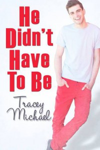 He Didn't Have To Be - Tracey Michael