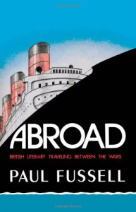 Abroad: British Literary Traveling between the Wars - Paul Fussell