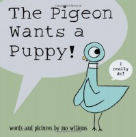 The Pigeon Wants a Puppy! - Mo Willems