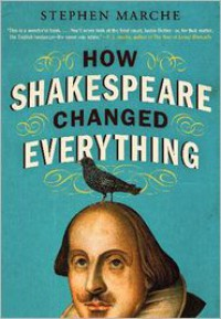 How Shakespeare Changed Everything - Stephen Marche