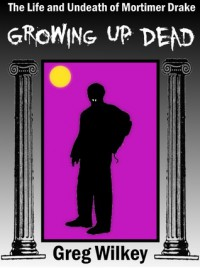 Growing Up Dead - Greg Wilkey