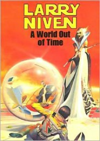 A World Out of Time - Larry Niven, Tom Weiner